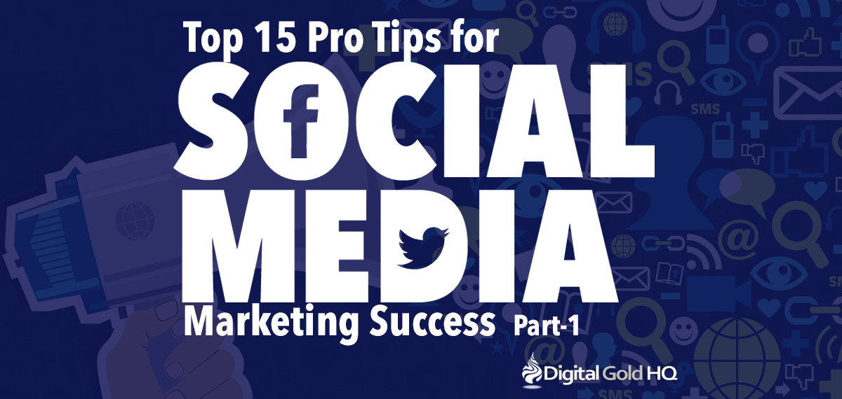 15 pro tips for achieving Social Media Marketing Success - Part 1