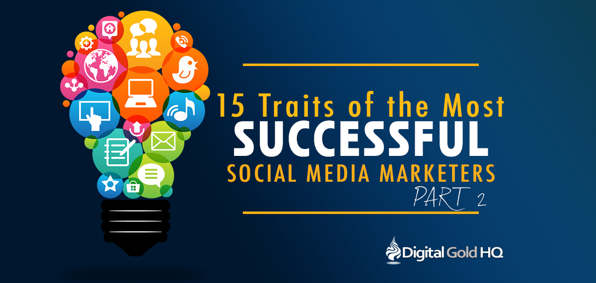 15 Traits of the Most Successful Social Media Marketers - PART 2