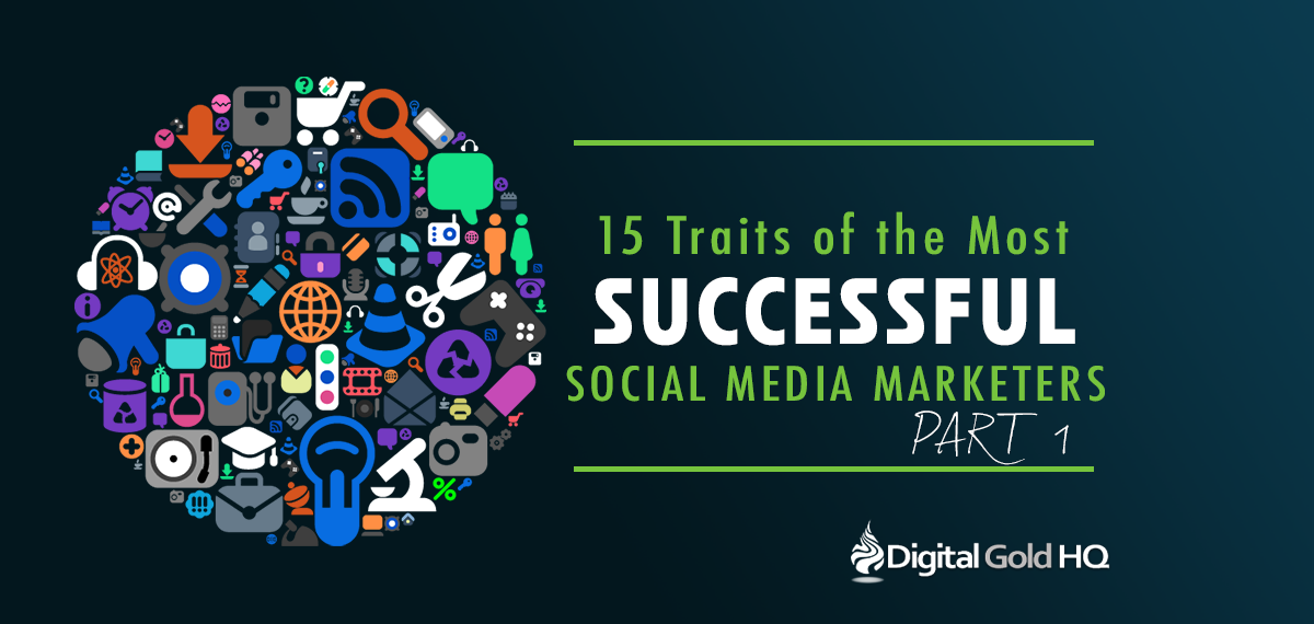 15 Traits of the Most Successful Social Media Marketers - PART 1