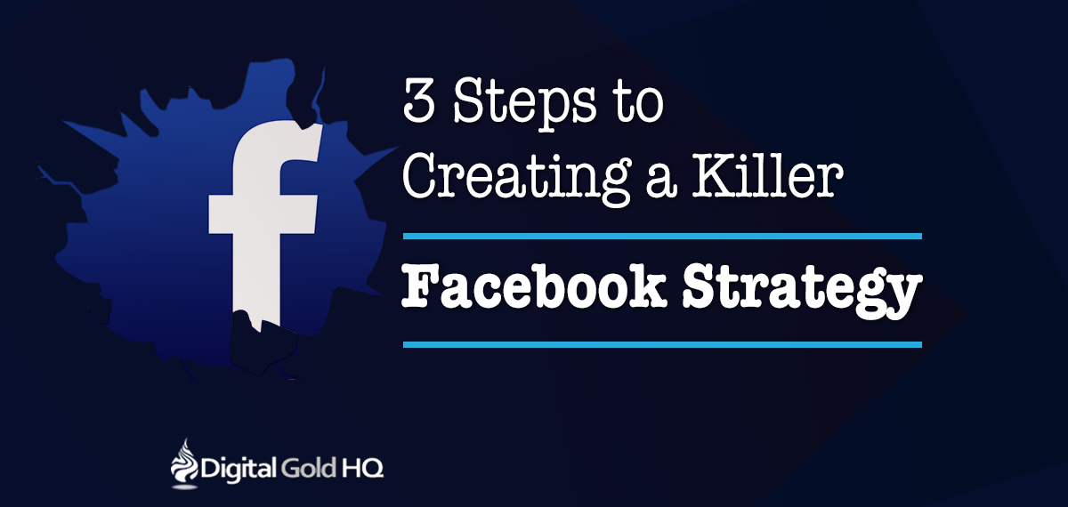 3 Steps to Creating a Killer Facebook Strategy