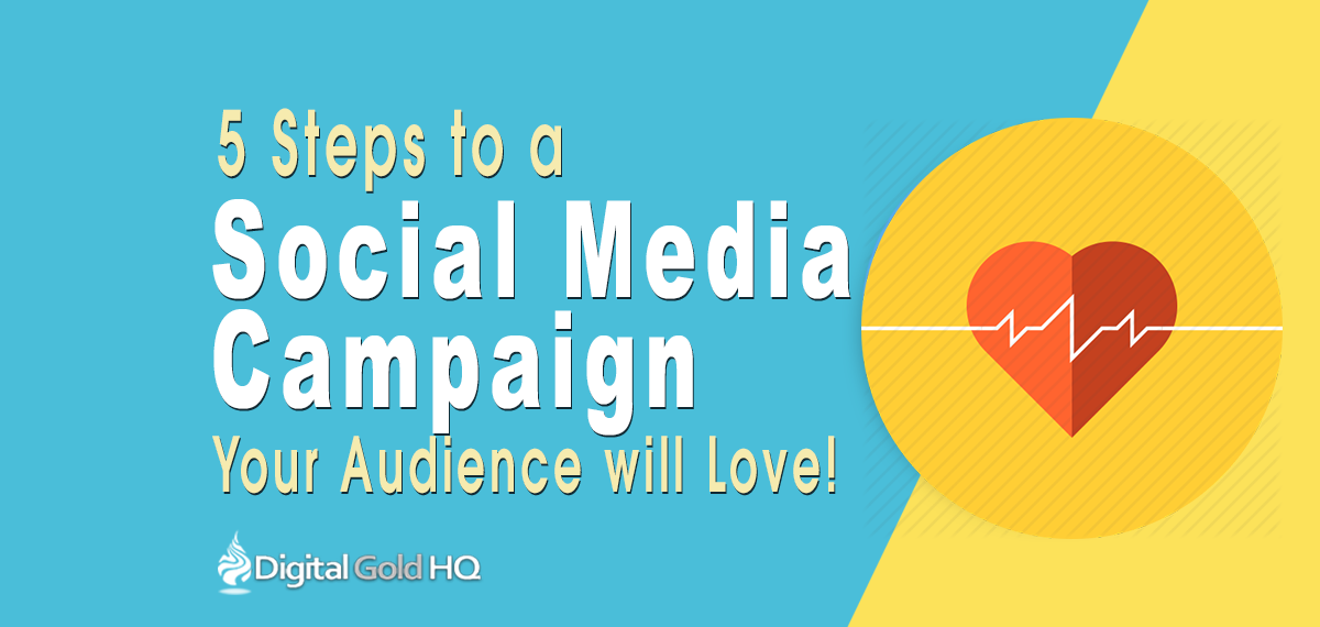 5 Steps to a Social Media Campaign Your Audience Will Love