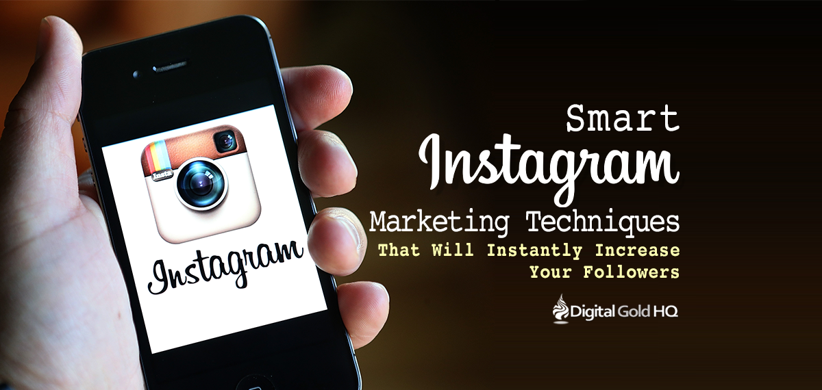 Smart Instagram Marketing Strategies That Will Instantly Increase Your Followers