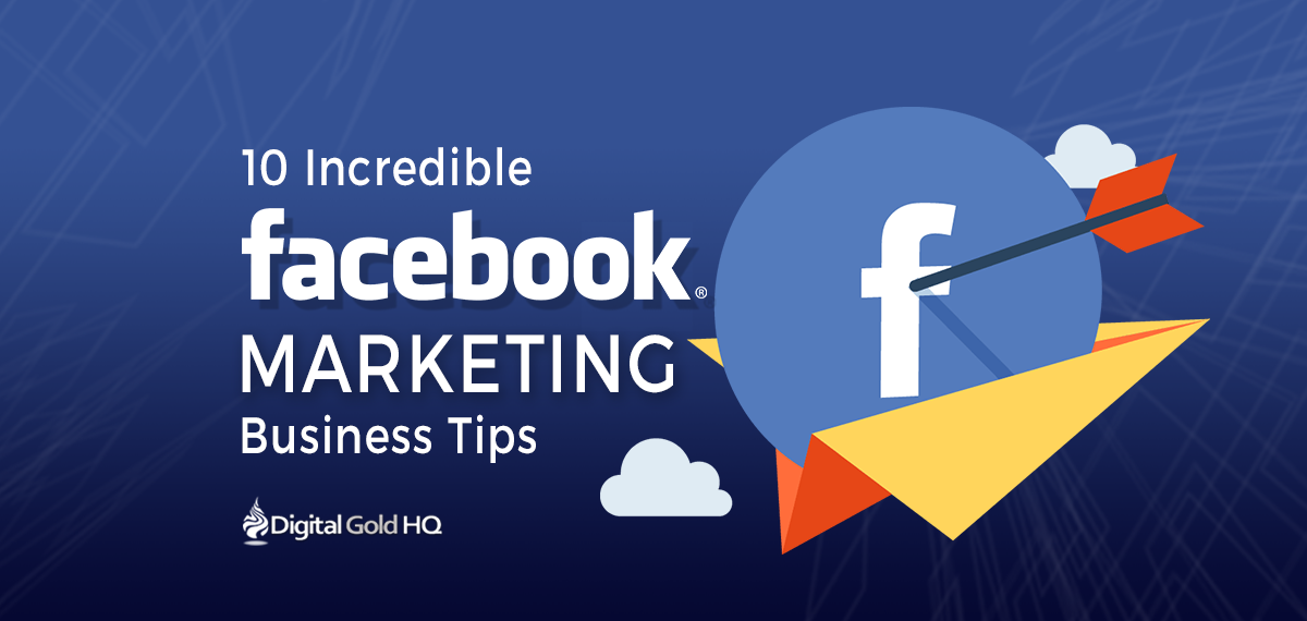 10 INCREDIBLE FACEBOOK MARKETING BUSINESS TIPS TO INCREASE SALES